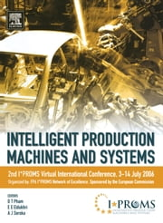 Intelligent Production Machines and Systems - 2nd I*PROMS Virtual International Conference 3-14 July 2006 ebook by Pham, Duc T.