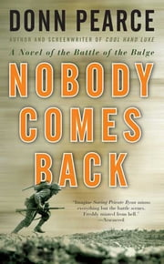 Nobody Comes Back - A Novel of the Battle of the Bulge ebook by Donn Pearce