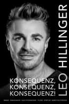 Konsequenz, Konsequenz, Konsequenz! - Leo Hillinger - Die Biographie ebook by Leo Hillinger, Egon Theiner