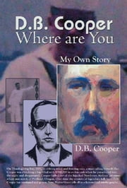 DB Cooper Where Are You - My Own Story. A Fictionalized Autobiography ebook by Walter Grant