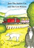 Jack The Station Cat and The Lost Kittens ebook by Alan Cliff