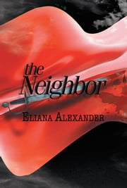 The Neighbor ebook by Eliana Alexander