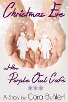Christmas Eve at the Purple Owl Café - A lesbian holiday romance ebook by Cora Buhlert