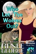 Who Let The Wolves Out? - Peculiar Mysteries, #9 ebook by