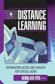 Distance Learning - Information Access and Services for Virtual Users ebook by Hemalata Iyer