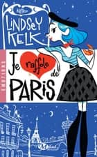 Je raffole de Paris ebook by Lindsey Kelk
