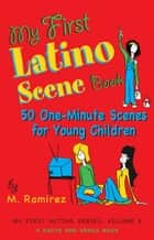 My First Latino Scene Book: 50 One-Minute Scenes for Young Children ebook by Marco Ramirez