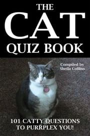 The Cat Quiz Book - 101 CATTY QUESTIONS TO PURRPLEX YOU! ebook by Sheila Collins