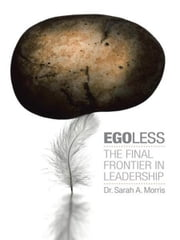Egoless - The Final Frontier in Leadership ebook by Dr. Sarah A. Morris