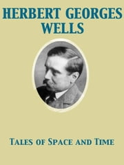 Tales of Space and Time ebook by Herbert George Wells