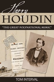 "Harry Houdin: ""The Great Polynational Mimic"" ebook by Tom Interval"