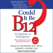 Could It Be B12? - An Epidemic of Misdiagnoses, Second Edition audiobook by Sally M. Pacholok, RN, BSN, Jeffrey J. Stuart, DO