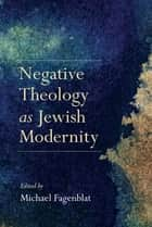 Negative Theology as Jewish Modernity ebook by Edited by Michael Fagenblat