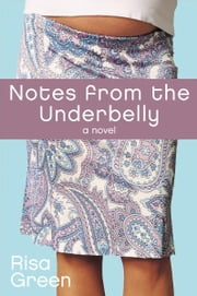 Notes From The Underbelly ebook by Risa Green
