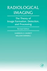 Radiological Imaging: The Theory of Image Formation, Detection, and Processing ebook by Barrett, Harrison H.