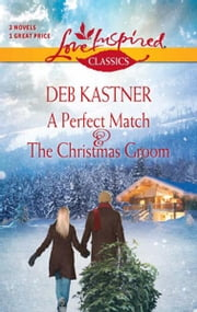 A Perfect Match and The Christmas Groom: A Perfect Match\The Christmas Groom ebook by Deb Kastner