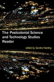 The Postcolonial Science and Technology Studies Reader ebook by Sandra Harding