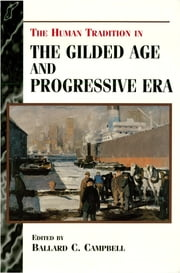 The Human Tradition in the Gilded Age and Progressive Era ebook by Ballard C. Campbell
