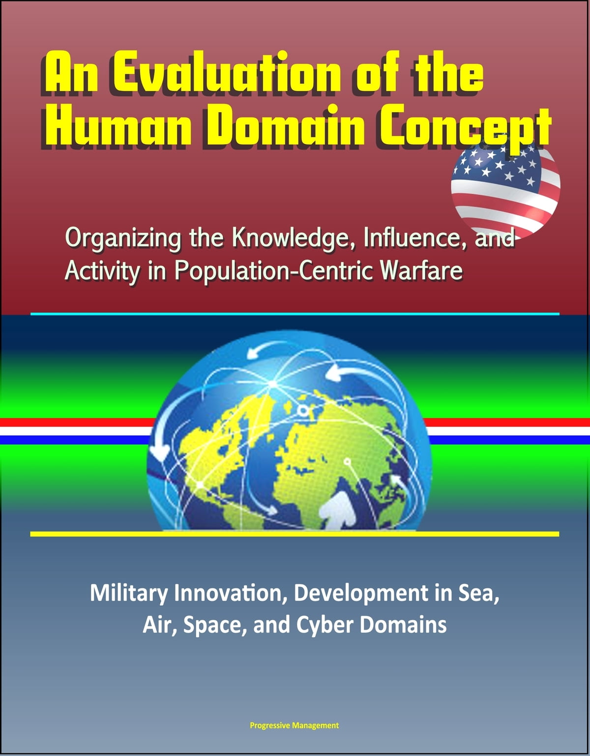An Evaluation of the Human Domain Concept: Organizing the Knowledge,  Influence, and Activity in Population-Centric Warfare – Military  Innovation,