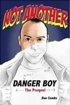 Not Another Danger Boy: The Prequel ebook by Dan Combs