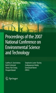 Proceedings of the 2007 National Conference on Environmental Science and Technology ebook by Godfrey Uzochukwu, Keith Schimmel, Shoou-Yuh Chang,...