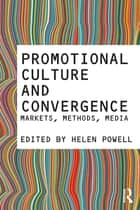 Promotional Culture and Convergence ebook by Helen Powell