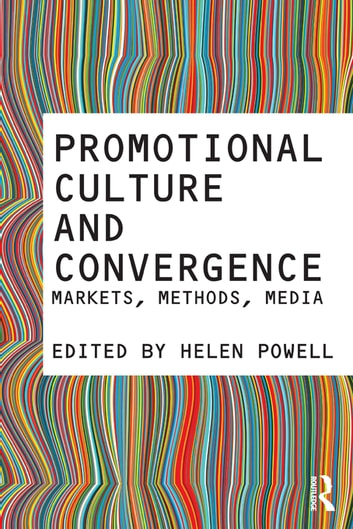 Promotional Culture and Convergence - Markets, Methods, Media ebook by Helen Powell