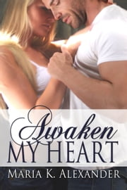 Awaken My Heart ebook by Maria K. Alexander