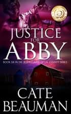 Justice For Abby (Book Six In The Bodyguards Of L.A. County Series) ebook by Cate Beauman