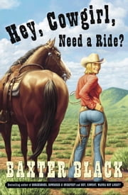 Hey, Cowgirl, Need a Ride? ebook by Baxter Black