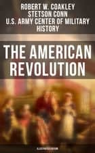 The American Revolution (Illustrated Edition) ebook by Robert W. Coakley, Stetson Conn, U.S. Army Center of Military History