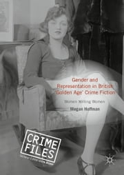 Gender and Representation in British 'Golden Age' Crime Fiction ebook by Megan Hoffman