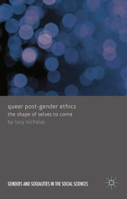 Queer Post-Gender Ethics - The Shape of Selves to Come ebook by L. Nicholas