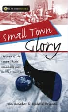 Small Town Glory - The story of the Kenora Thistles' remarkable quest for the Stanley Cup ebook by John Danakas, Richard Brignall