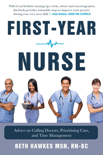 First-Year Nurse - Advice on Calling Doctors, Prioritizing Care, and Time Management ebook by Beth Hawkes