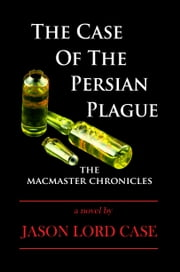 The Case Of The Persian Plague ebook by Jason Lord Case