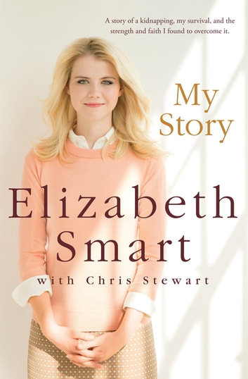 My Story: Elizabeth Smart ebook by Elizabeth Smart