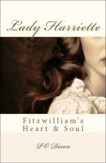 Lady Harriette - Fitzwilliam's Heart and Soul ebook by P. O. Dixon