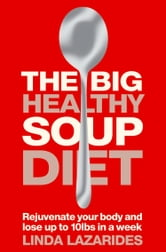 The Big Healthy Soup Diet: Nourish Your Body and Lose up to 10lbs in a Week ebook by Linda Lazarides