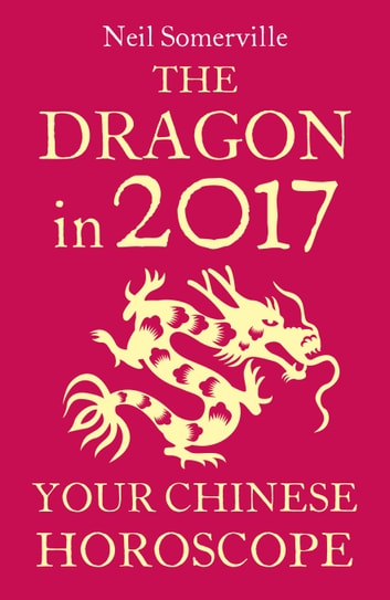 The Dragon in 2017: Your Chinese Horoscope ebook by Neil Somerville