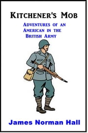 Kitchener's Mob - Adventures of an American in the British Army ebook by James Norman Hall