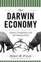 The Darwin Economy - Liberty, Competition, and the Common Good ebook by Robert H. Frank