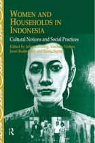 Women and Households in Indonesia ebook by Juliette Koning,Marleen Nolten,Janet Rodenburg,Ratna Saptari