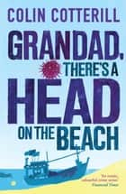 Grandad, There's a Head on the Beach - A Jimm Juree Novel ebook by Colin Cotterill