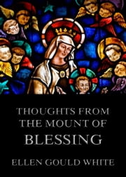 Thoughts from the Mount Of Blessing ebook by Ellen Gould White