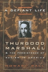 A Defiant Life - Thurgood Marshall and the Persistence of Racism in America ebook by Howard Ball