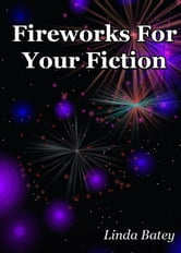 Fireworks for Your Fiction ebook by Linda Batey