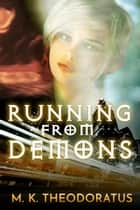 Running from Demons - Andor Demon Wars, #2 ebook by M. K. Theodoratus