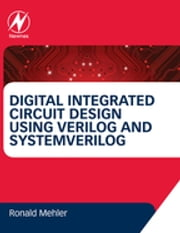 Digital Integrated Circuit Design Using Verilog and Systemverilog ebook by Ronald W. Mehler