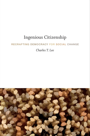 Ingenious Citizenship - Recrafting Democracy for Social Change ebook by Charles T. Lee